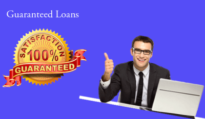 Why Availing Guaranteed Loans Becomes Your Need?